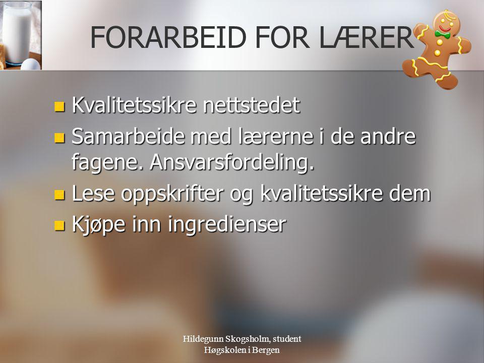 Hildegunn Skogsholm, student Høgskolen i Bergen FORARBEID FOR LÆRER  Kvalitetssikre nettstedet  Samarbeide med lærerne i de andre fagene. Ansvarsfor