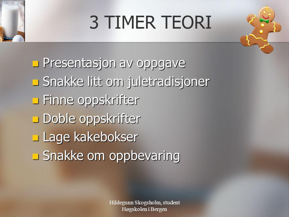 Hildegunn Skogsholm, student Høgskolen i Bergen 3 TIMER TEORI  Presentasjon av oppgave  Snakke litt om juletradisjoner  Finne oppskrifter  Doble o