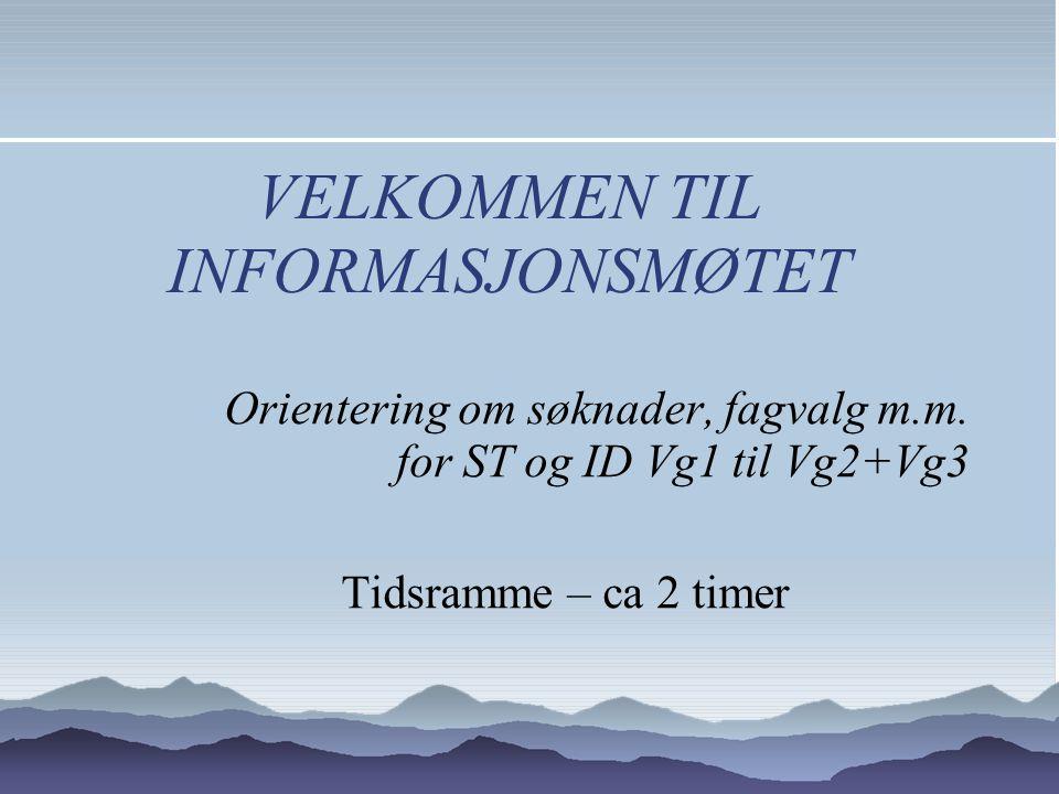 VELKOMMEN TIL INFORMASJONSMØTET Orientering om søknader, fagvalg m.m.