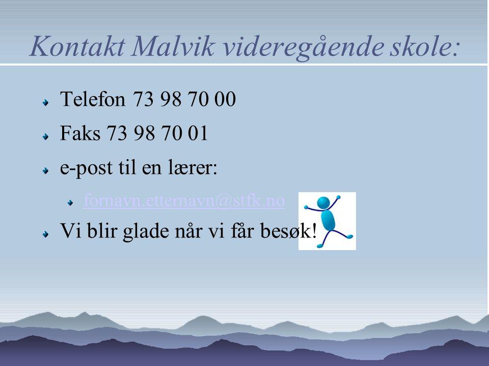 Kontakt Malvik videregående skole: Telefon 73 98 70 00 Faks 73 98 70 01 e-post til en lærer: fornavn.etternavn@stfk.no Vi blir glade når vi får besøk!