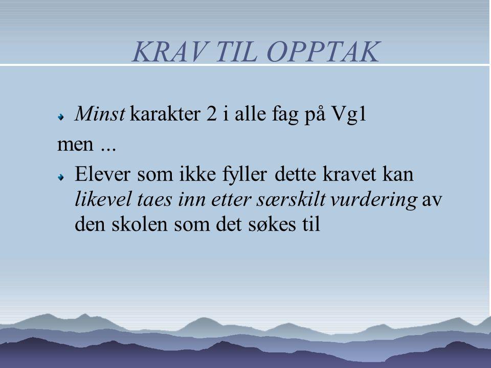 KRAV TIL OPPTAK Minst karakter 2 i alle fag på Vg1 men...