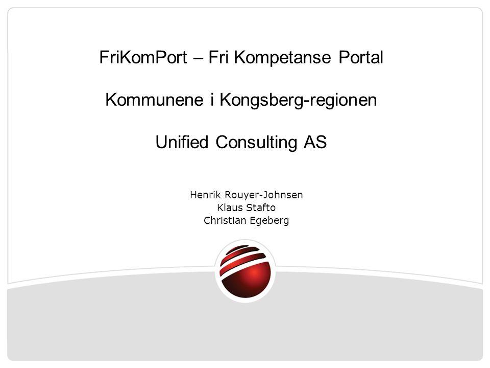 FriKomPort – Fri Kompetanse Portal Kommunene i Kongsberg-regionen Unified Consulting AS Henrik Rouyer-Johnsen Klaus Stafto Christian Egeberg