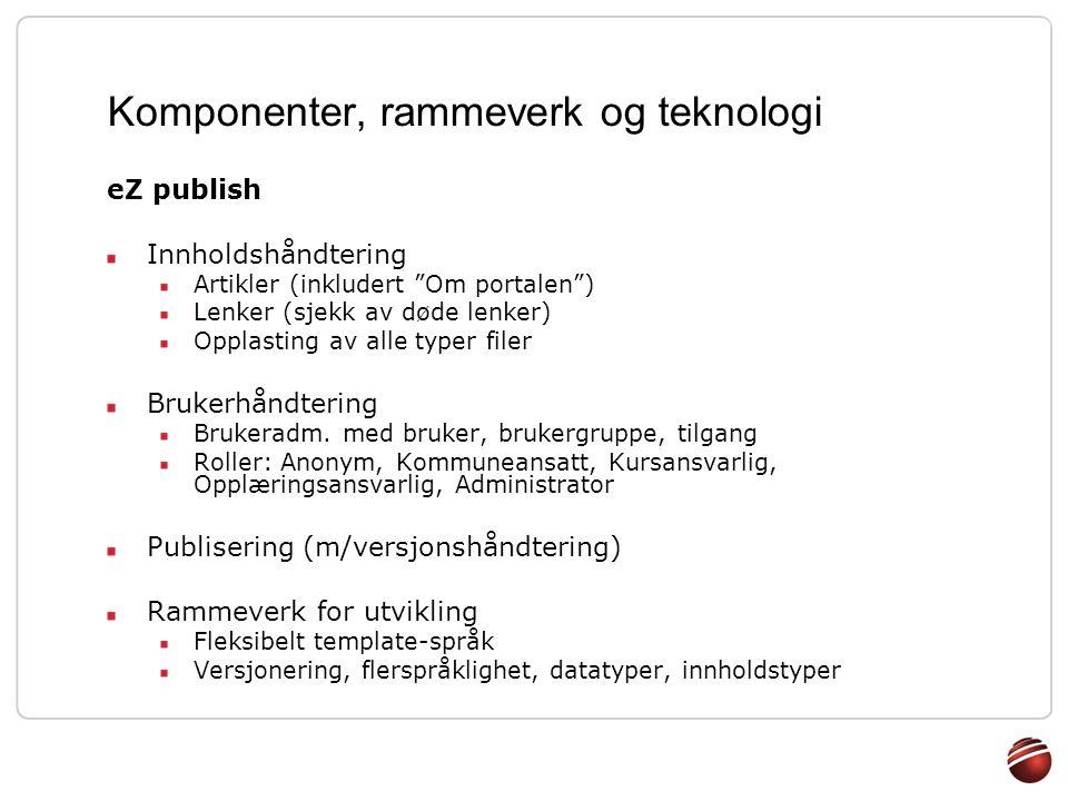 """Komponenter, rammeverk og teknologi eZ publish Innholdshåndtering Artikler (inkludert """"Om portalen"""") Lenker (sjekk av døde lenker) Opplasting av alle"""