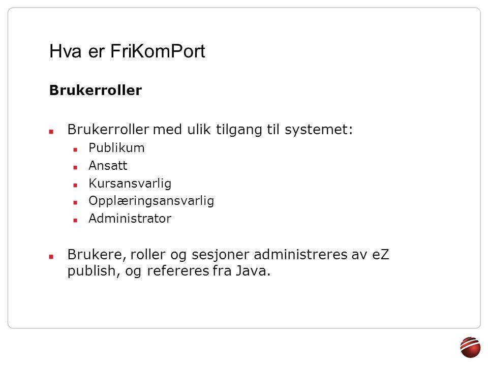 Komponenter, rammeverk og teknologi eZ publish Innholdshåndtering Artikler (inkludert Om portalen ) Lenker (sjekk av døde lenker) Opplasting av alle typer filer Brukerhåndtering Brukeradm.