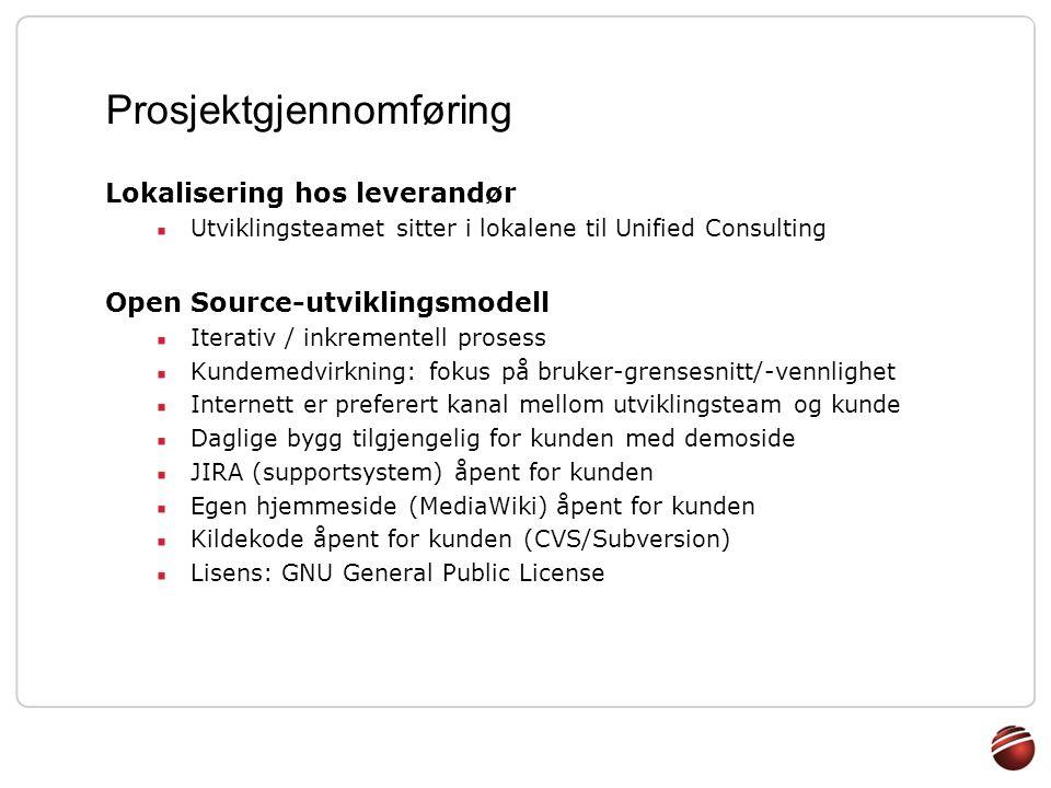 Prosjektgjennomføring Lokalisering hos leverandør Utviklingsteamet sitter i lokalene til Unified Consulting Open Source-utviklingsmodell Iterativ / in