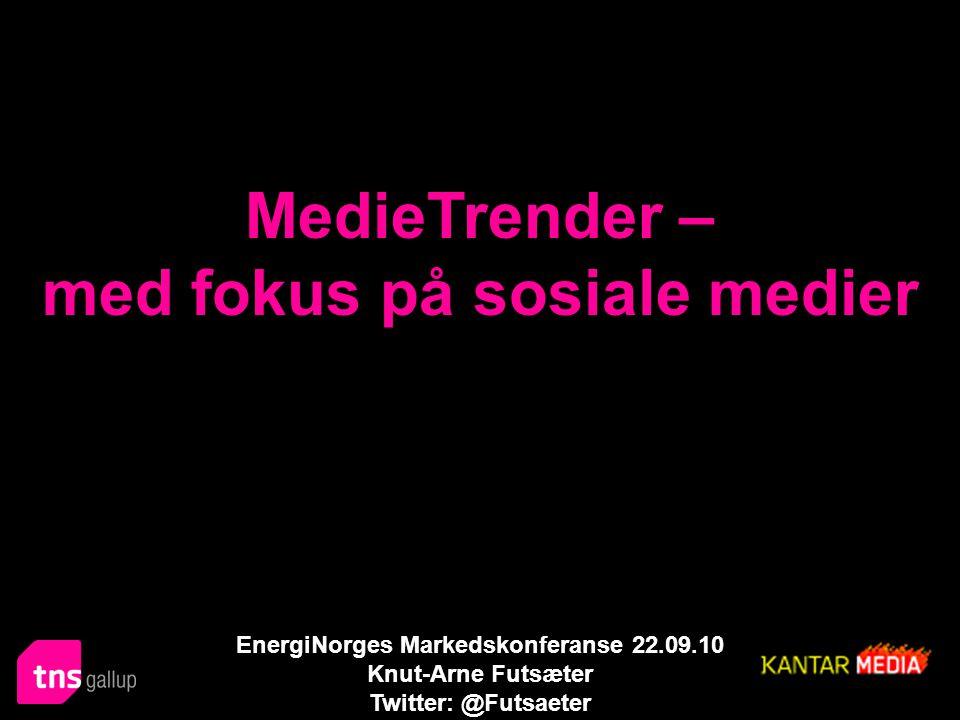 MedieTrender – med fokus på sosiale medier EnergiNorges Markedskonferanse 22.09.10 Knut-Arne Futsæter Twitter: @Futsaeter