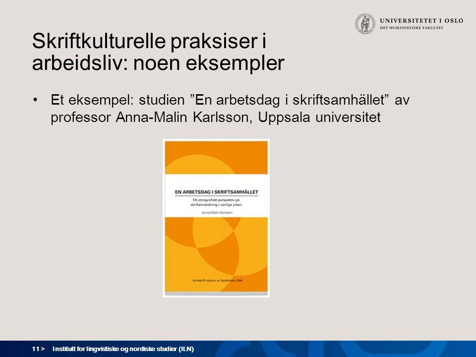 """11 > Skriftkulturelle praksiser i arbeidsliv: noen eksempler •Et eksempel: studien """"En arbetsdag i skriftsamhället"""" av professor Anna-Malin Karlsson,"""