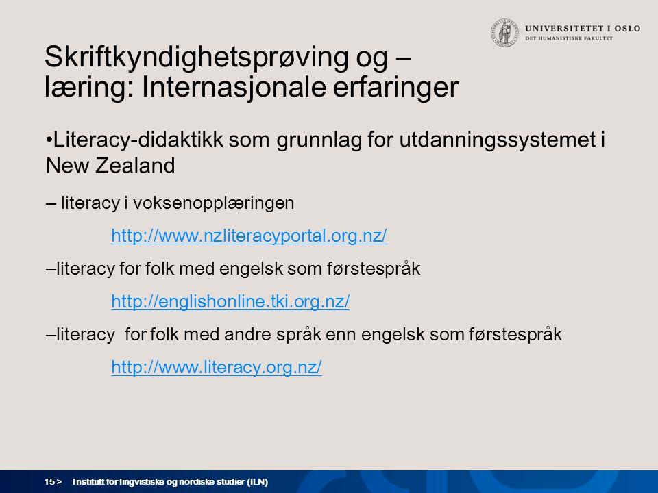 15 > Skriftkyndighetsprøving og – læring: Internasjonale erfaringer •Literacy-didaktikk som grunnlag for utdanningssystemet i New Zealand – literacy i