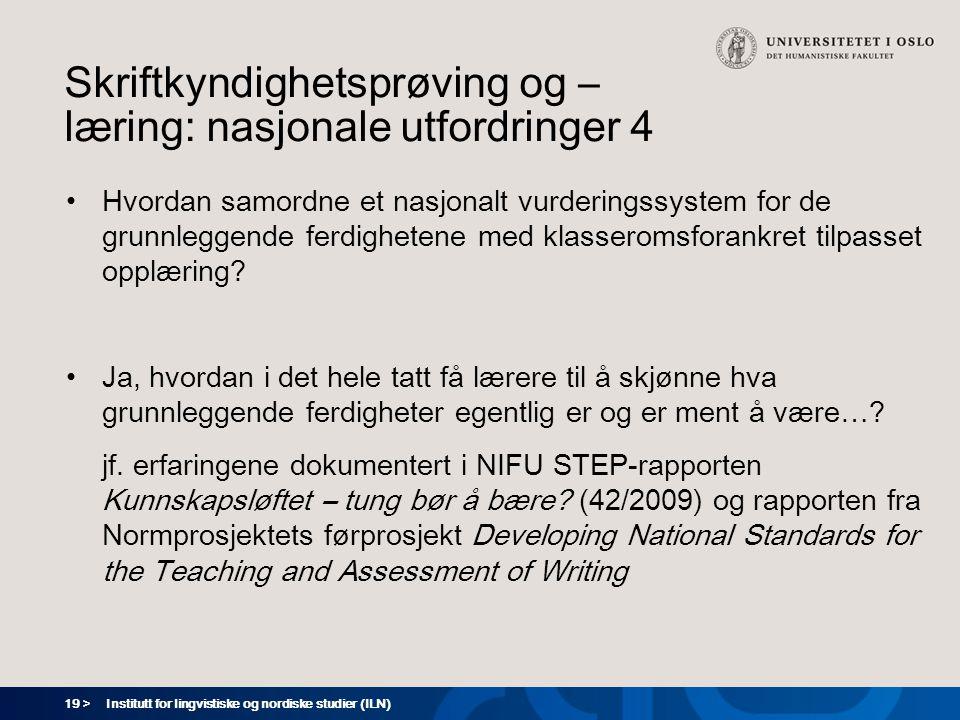 19 > Skriftkyndighetsprøving og – læring: nasjonale utfordringer 4 •Hvordan samordne et nasjonalt vurderingssystem for de grunnleggende ferdighetene m