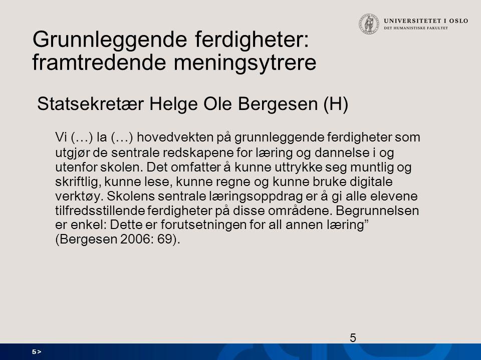 5 > 5 Grunnleggende ferdigheter: framtredende meningsytrere Statsekretær Helge Ole Bergesen (H) Vi (…) la (…) hovedvekten på grunnleggende ferdigheter