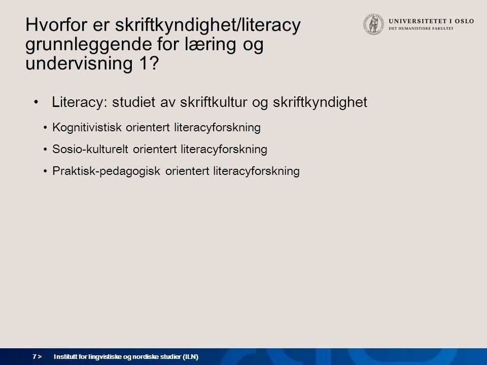 7 > Hvorfor er skriftkyndighet/literacy grunnleggende for læring og undervisning 1? •Literacy: studiet av skriftkultur og skriftkyndighet •Kognitivist