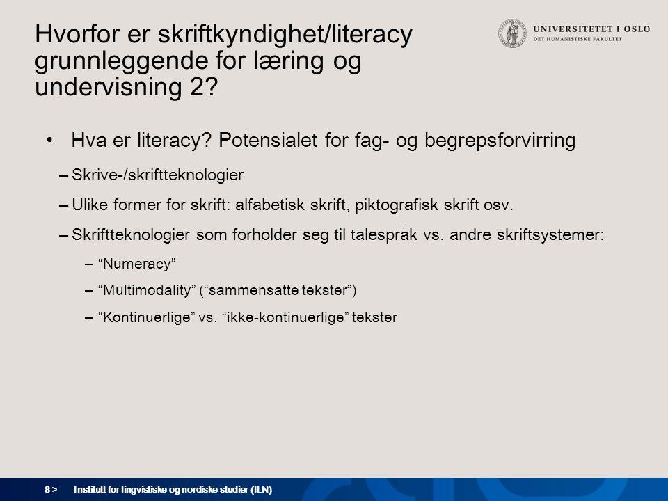 8 > Hvorfor er skriftkyndighet/literacy grunnleggende for læring og undervisning 2? •Hva er literacy? Potensialet for fag- og begrepsforvirring – Skri