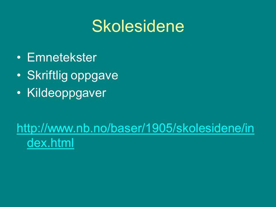 Skolesidene •Emnetekster •Skriftlig oppgave •Kildeoppgaver http://www.nb.no/baser/1905/skolesidene/in dex.html