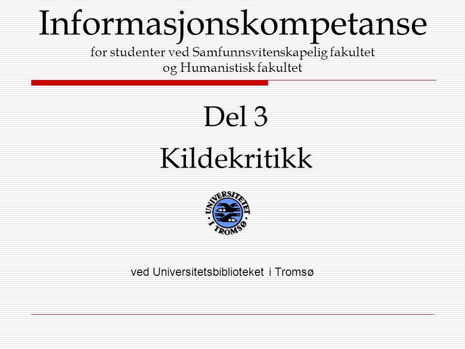 Informasjonskompetanse for studenter ved Samfunnsvitenskapelig fakultet og Humanistisk fakultet Del 3 Kildekritikk ved Universitetsbiblioteket i Troms