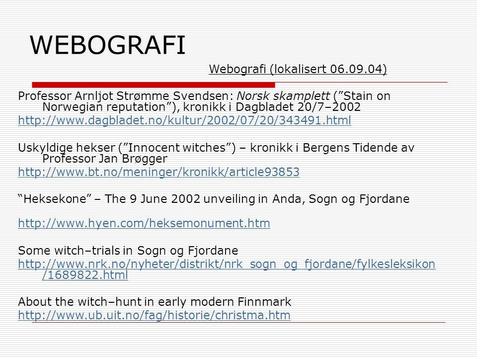 """WEBOGRAFI Webografi (lokalisert 06.09.04) Professor Arnljot Strømme Svendsen: Norsk skamplett (""""Stain on Norwegian reputation""""), kronikk i Dagbladet 2"""