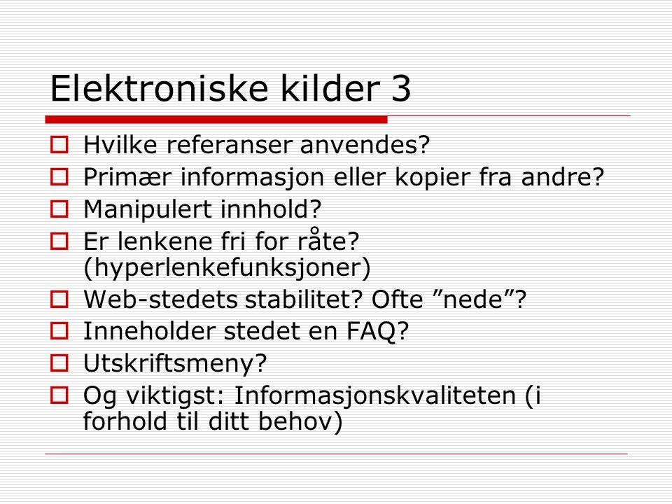Elektroniske kilder 3  Hvilke referanser anvendes?  Primær informasjon eller kopier fra andre?  Manipulert innhold?  Er lenkene fri for råte? (hyp