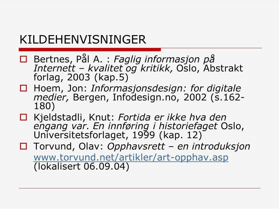 KILDEHENVISNINGER  Bertnes, Pål A. : Faglig informasjon på Internett – kvalitet og kritikk, Oslo, Abstrakt forlag, 2003 (kap.5)  Hoem, Jon: Informas
