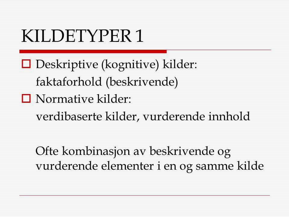 KILDETYPER 1  Deskriptive (kognitive) kilder: faktaforhold (beskrivende)  Normative kilder: verdibaserte kilder, vurderende innhold Ofte kombinasjon