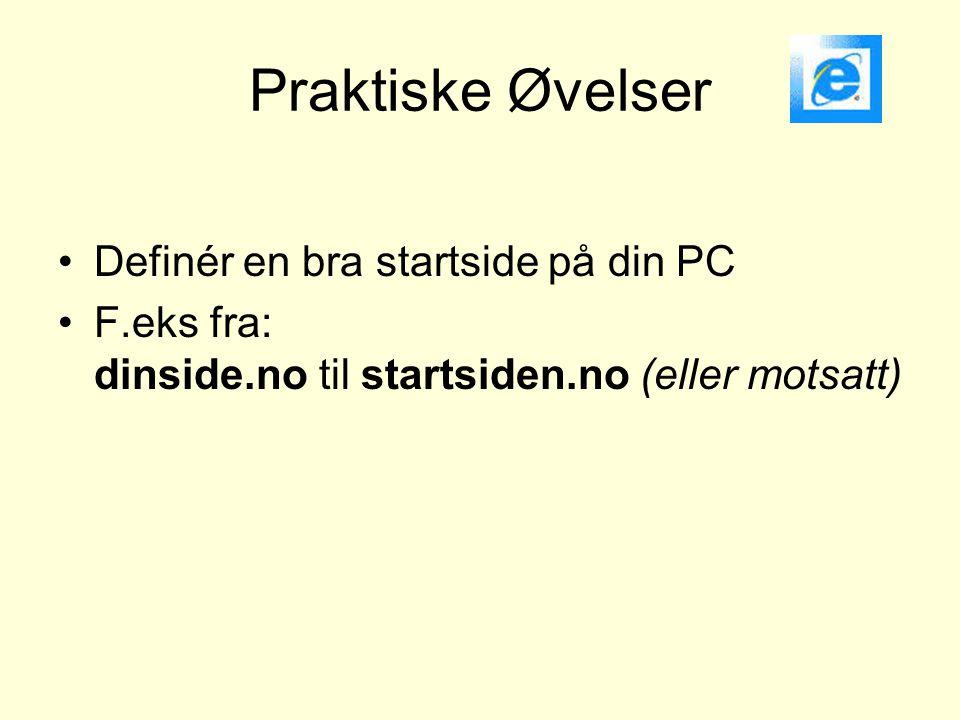 Praktiske Øvelser •Definér en bra startside på din PC •F.eks fra: dinside.no til startsiden.no (eller motsatt)