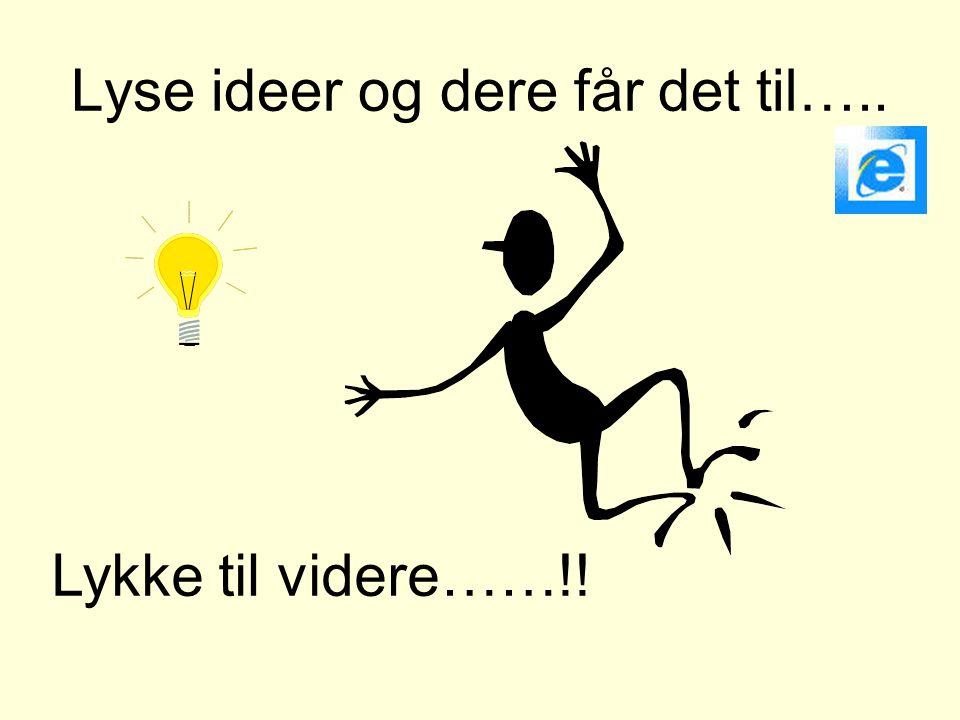 Lyse ideer og dere får det til….. Lykke til videre……!!