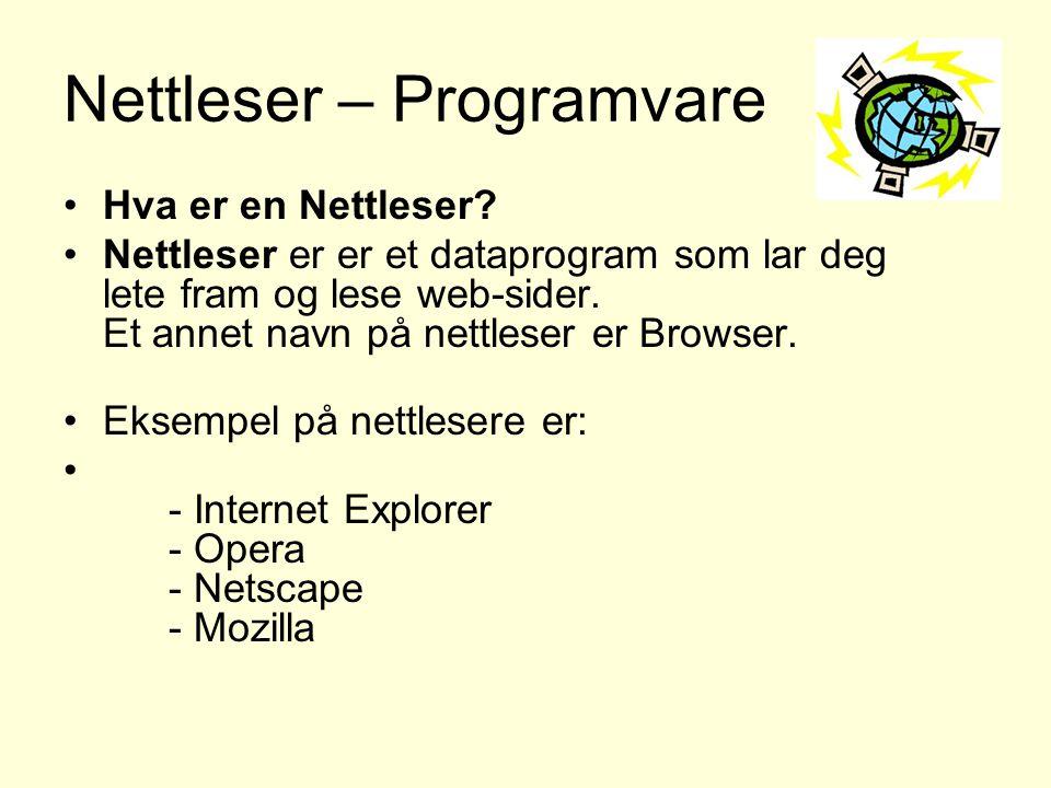 Nettleser – Programvare •Hva er en Nettleser? •Nettleser er er et dataprogram som lar deg lete fram og lese web-sider. Et annet navn på nettleser er B