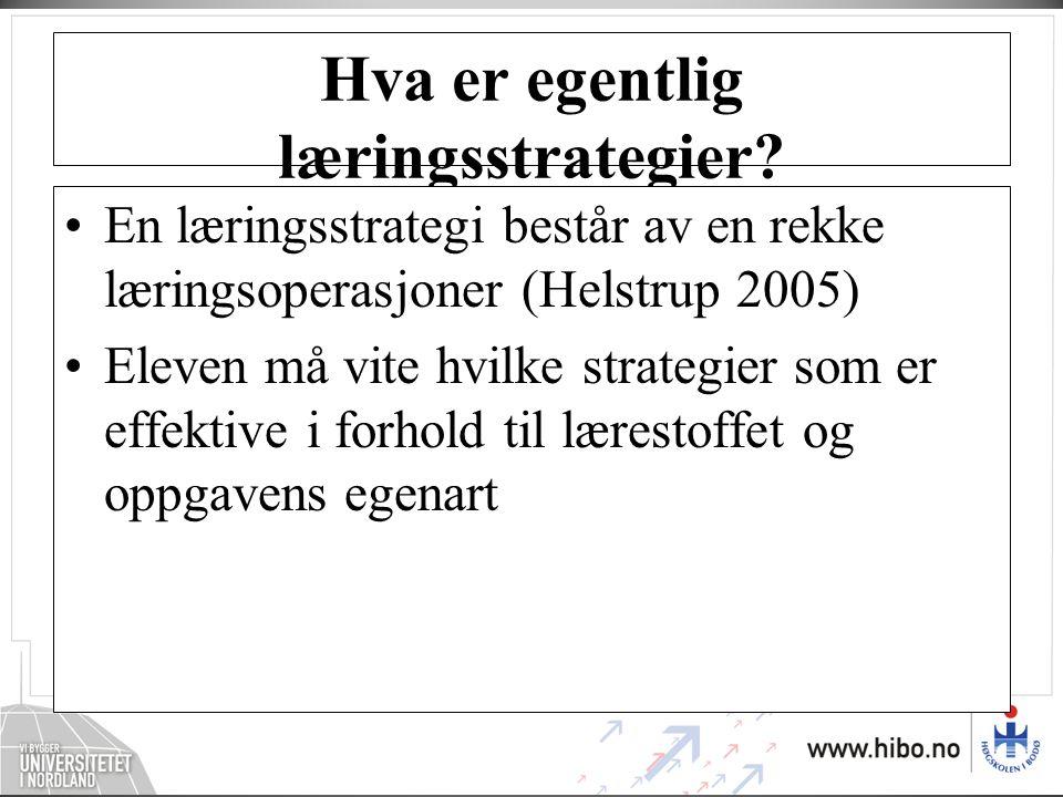 Hva er egentlig læringsstrategier? •En læringsstrategi består av en rekke læringsoperasjoner (Helstrup 2005) •Eleven må vite hvilke strategier som er