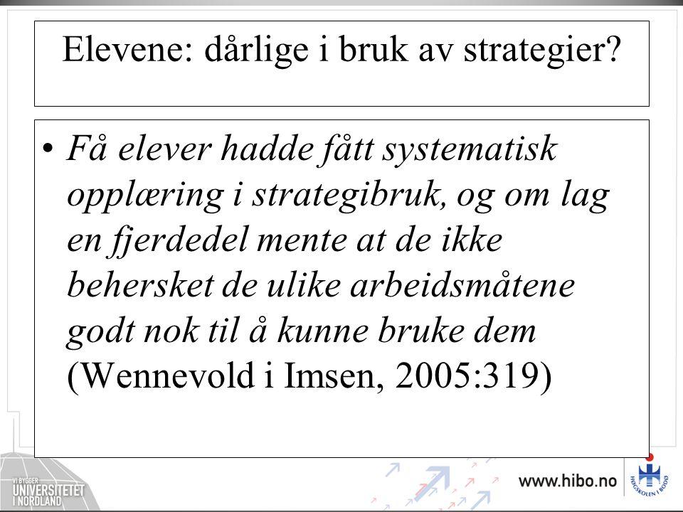 Elevene: dårlige i bruk av strategier? •Få elever hadde fått systematisk opplæring i strategibruk, og om lag en fjerdedel mente at de ikke behersket d
