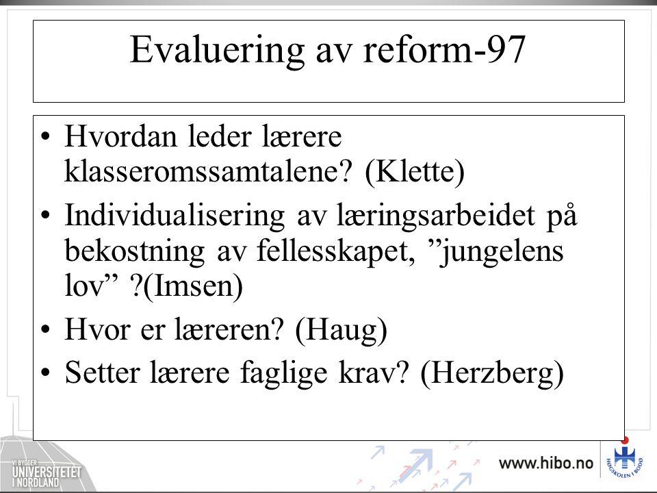 """Evaluering av reform-97 •Hvordan leder lærere klasseromssamtalene? (Klette) •Individualisering av læringsarbeidet på bekostning av fellesskapet, """"jung"""