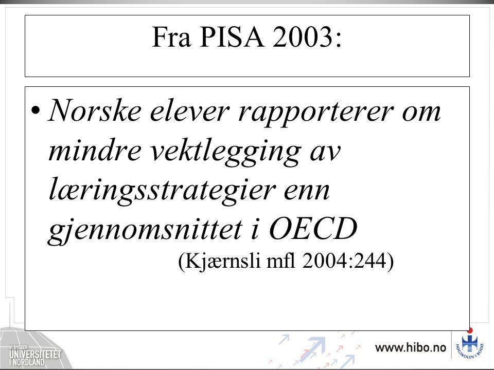 Fra PISA 2003: •Norske elever rapporterer om mindre vektlegging av læringsstrategier enn gjennomsnittet i OECD (Kjærnsli mfl 2004:244)