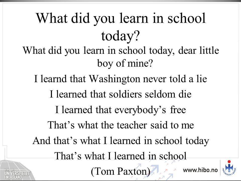 What did you learn in school today.What did you learn in school today, dear little boy of mine.
