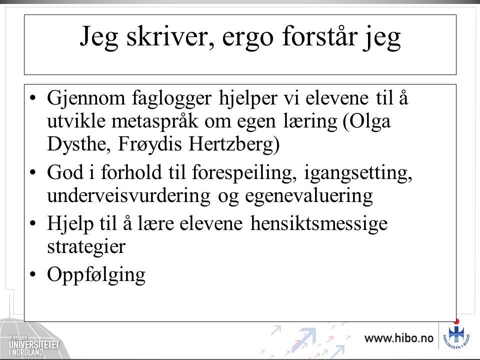 Jeg skriver, ergo forstår jeg •Gjennom faglogger hjelper vi elevene til å utvikle metaspråk om egen læring (Olga Dysthe, Frøydis Hertzberg) •God i for