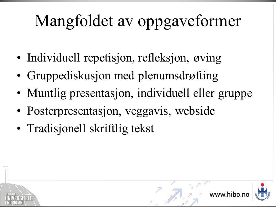 Mangfoldet av oppgaveformer •Individuell repetisjon, refleksjon, øving •Gruppediskusjon med plenumsdrøfting •Muntlig presentasjon, individuell eller g