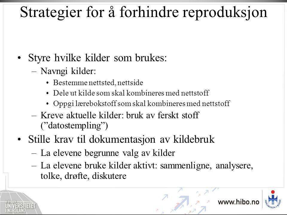 Strategier for å forhindre reproduksjon •Styre hvilke kilder som brukes: –Navngi kilder: •Bestemme nettsted, nettside •Dele ut kilde som skal kombiner
