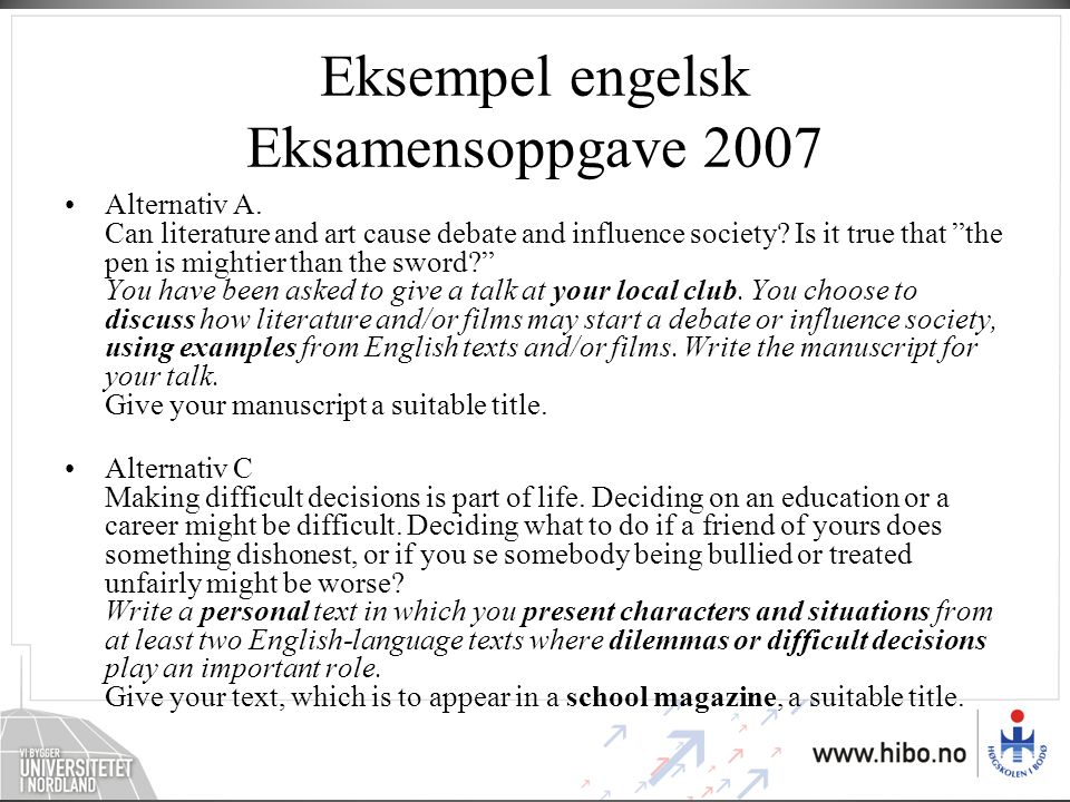 """Eksempel engelsk Eksamensoppgave 2007 •Alternativ A. Can literature and art cause debate and influence society? Is it true that """"the pen is mightier t"""