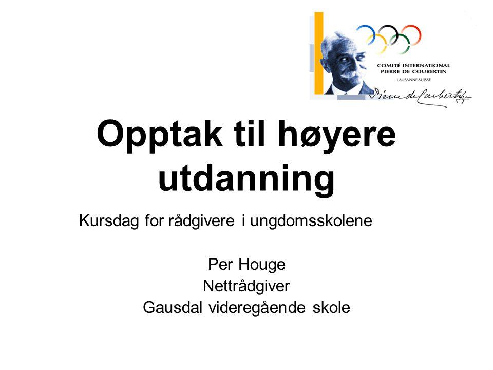 Opptak til høyere utdanning Kursdag for rådgivere i ungdomsskolene Per Houge Nettrådgiver Gausdal videregående skole