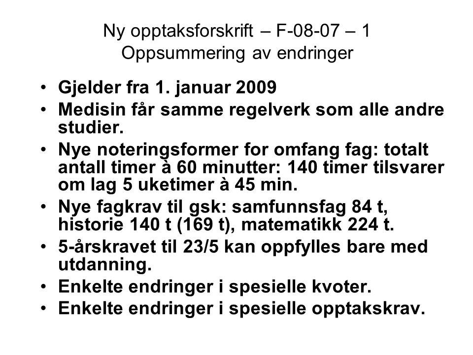 Ny opptaksforskrift – F-08-07 – 1 Oppsummering av endringer •Gjelder fra 1. januar 2009 •Medisin får samme regelverk som alle andre studier. •Nye note