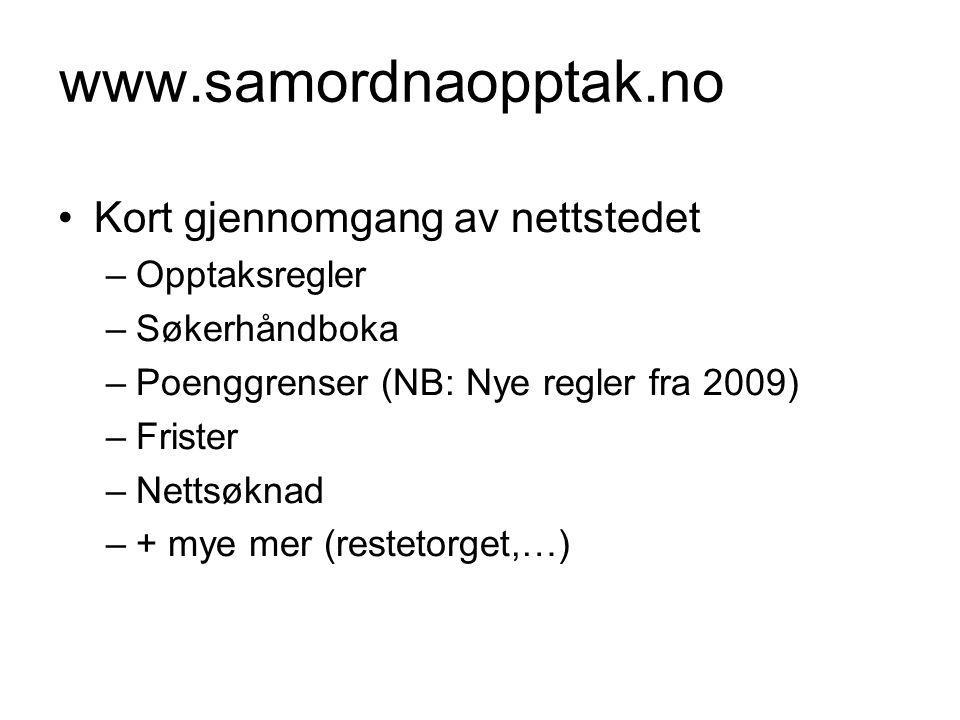 www.samordnaopptak.no •Kort gjennomgang av nettstedet –Opptaksregler –Søkerhåndboka –Poenggrenser (NB: Nye regler fra 2009) –Frister –Nettsøknad –+ my