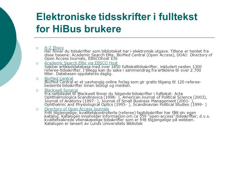 Elektroniske tidsskrifter i fulltekst for HiBus brukere  A-Z Ebsco Her finner du tidsskrifter som biblioteket har i elektronisk utgave.