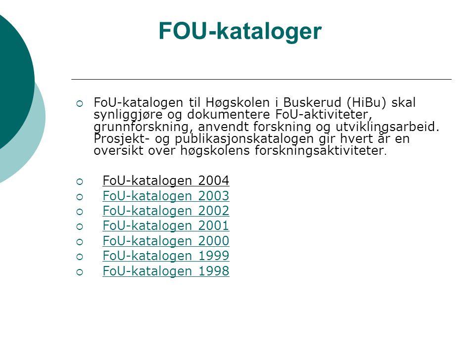 FOU-kataloger  FoU-katalogen til Høgskolen i Buskerud (HiBu) skal synliggjøre og dokumentere FoU-aktiviteter, grunnforskning, anvendt forskning og utviklingsarbeid.