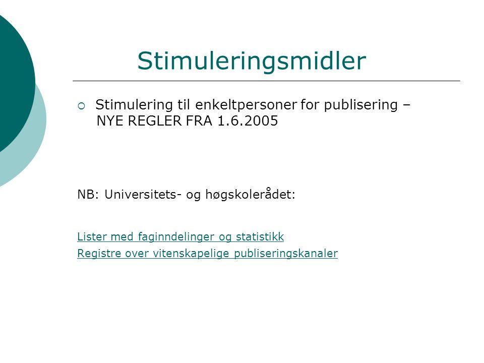 Stimuleringsmidler  Stimulering til enkeltpersoner for publisering – NYE REGLER FRA 1.6.2005 NB: Universitets- og høgskolerådet: Lister med faginndelinger og statistikk Registre over vitenskapelige publiseringskanaler