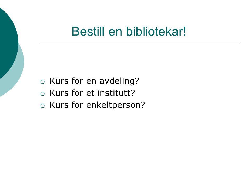 Bestill en bibliotekar!  Kurs for en avdeling?  Kurs for et institutt?  Kurs for enkeltperson?
