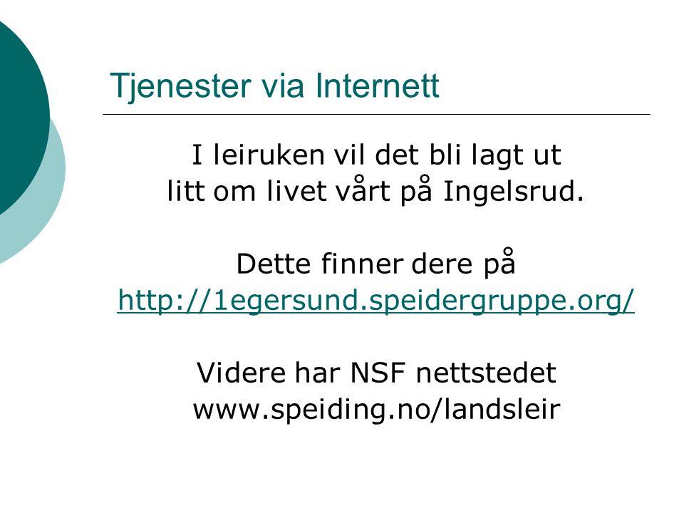Tjenester via Internett I leiruken vil det bli lagt ut litt om livet vårt på Ingelsrud. Dette finner dere på http://1egersund.speidergruppe.org/ Vider