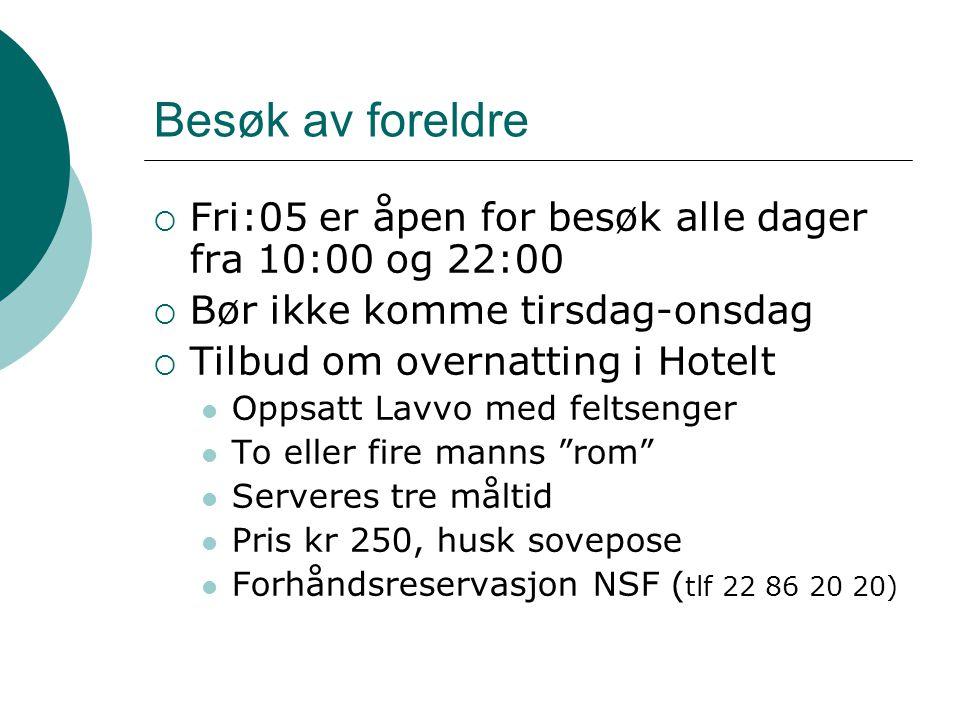 Besøk av foreldre  Fri:05 er åpen for besøk alle dager fra 10:00 og 22:00  Bør ikke komme tirsdag-onsdag  Tilbud om overnatting i Hotelt  Oppsatt