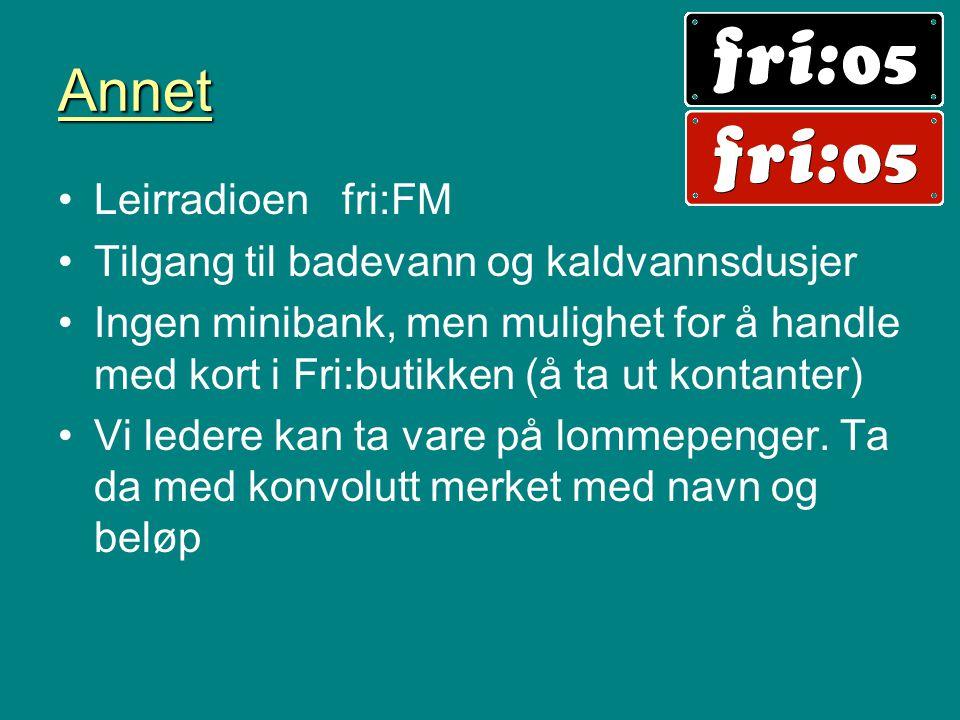 Annet •Leirradioen fri:FM •Tilgang til badevann og kaldvannsdusjer •Ingen minibank, men mulighet for å handle med kort i Fri:butikken (å ta ut kontant