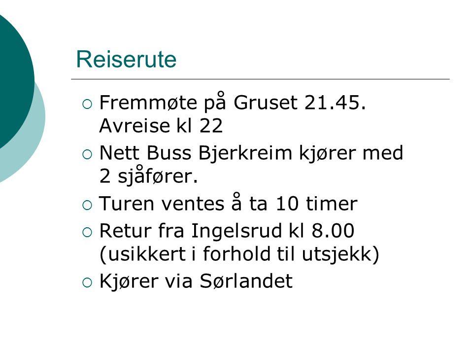 Reiserute  Fremmøte på Gruset 21.45. Avreise kl 22  Nett Buss Bjerkreim kjører med 2 sjåfører.  Turen ventes å ta 10 timer  Retur fra Ingelsrud kl
