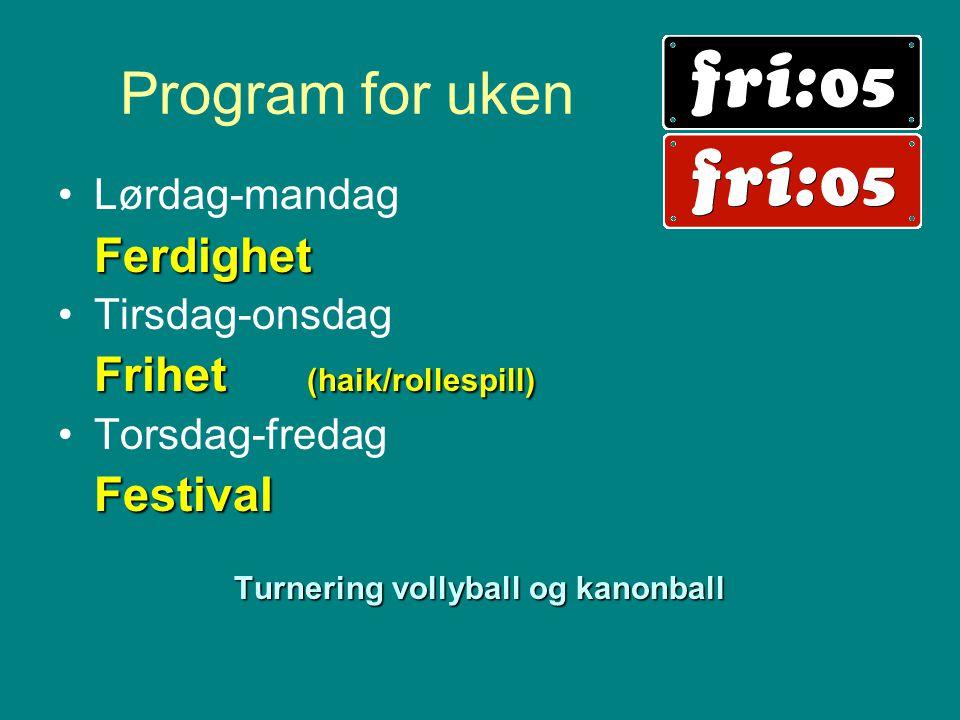 Program for uken •Lørdag-mandagFerdighet •Tirsdag-onsdag Frihet (haik/rollespill) •Torsdag-fredagFestival Turnering vollyball og kanonball