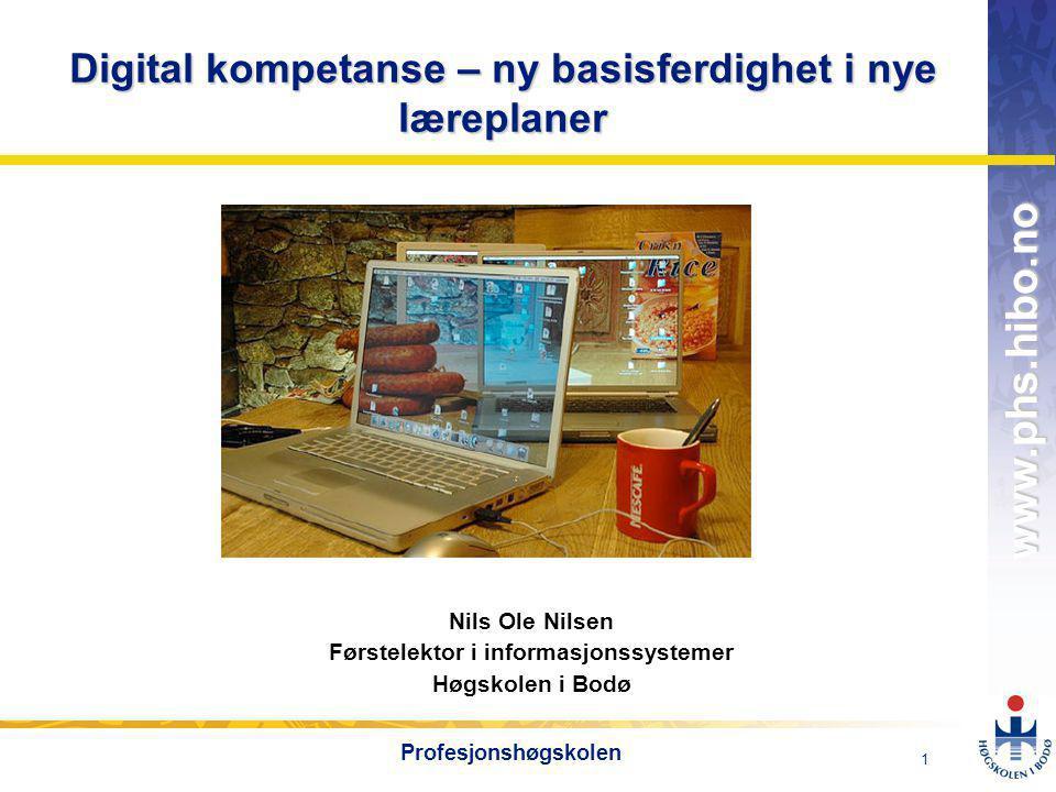 OMJ-98 www.phs.hibo.no 1 Profesjonshøgskolen Nils Ole Nilsen Førstelektor i informasjonssystemer Høgskolen i Bodø Digital kompetanse – ny basisferdighet i nye læreplaner