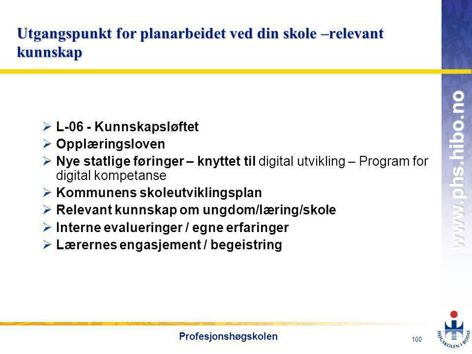 OMJ-98 www.phs.hibo.no 101 Profesjonshøgskolen Utviklingsplanen om digital utvikling kan se slik ut:  Lærere og skoleledere ved vår skole skal ha nødvendig IKT-kompetanse til å innfri mål om den digitale basisferdighet i læreplanen.