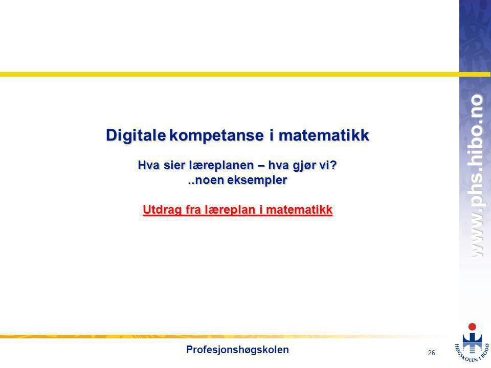 OMJ-98 www.phs.hibo.no 26 Profesjonshøgskolen Digitale kompetanse i matematikk Hva sier læreplanen – hva gjør vi?..noen eksempler Utdrag fra læreplan i matematikk Utdrag fra læreplan i matematikk Utdrag fra læreplan i matematikk