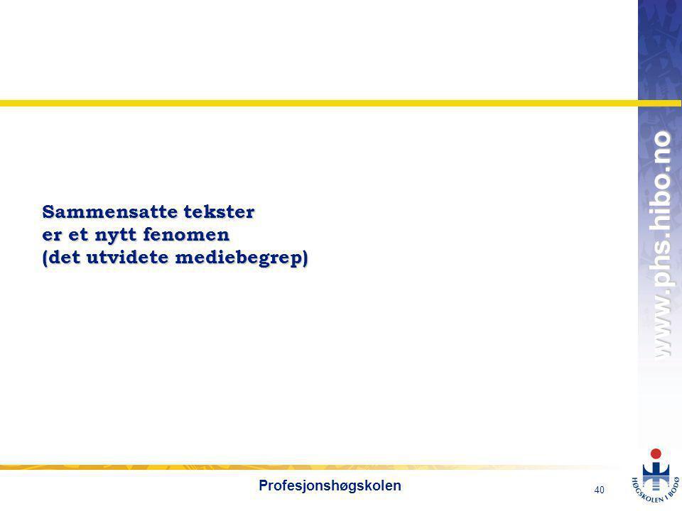 OMJ-98 www.phs.hibo.no 41 Profesjonshøgskolen Sammensatte tekster i digitale medier (skjermtekster): f eks nettaviser, nettportaler, e-post, pc-spill, SMS, weblogger